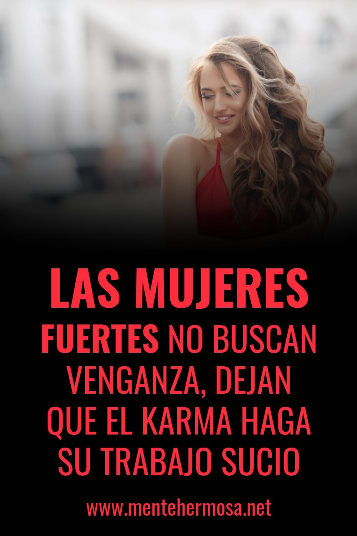 LAS MUJERES FUERTES NO BUSCAN VENGANZA, DEJAN QUE EL KARMA HAGA SU TRABAJO SUCIO