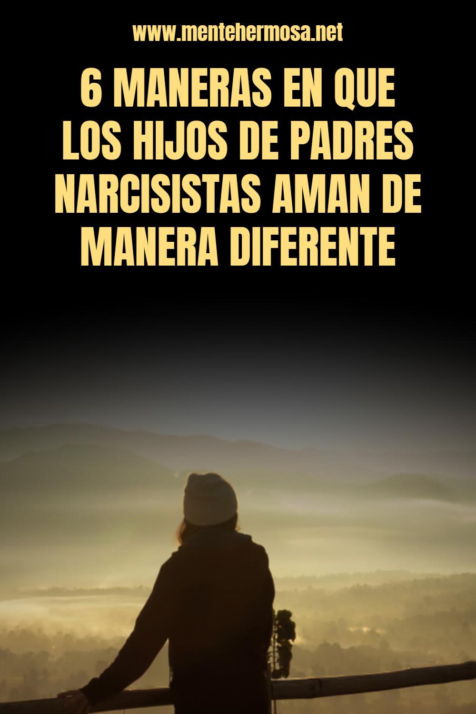 6 MANERAS EN QUE LOS HIJOS DE PADRES NARCISISTAS AMAN DE MANERA DIFERENTE