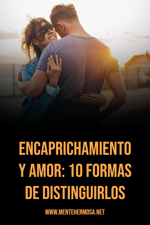ENCAPRICHAMIENTO Y AMOR: 10 FORMAS DE DISTINGUIRLOS